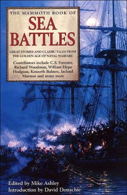 The Mammoth Book of Sea Battles: Great Stories and Classic Tales from the Golden Age of Naval Warfare