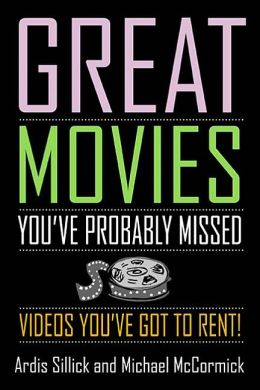 Great Movies You've Probably Missed: Videos You've Got to Rent!