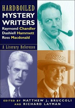 Hardboiled Mystery Writers: Raymond Chandler, Dashiell Hammett, Ross MacDonald ( A Literary Reference)
