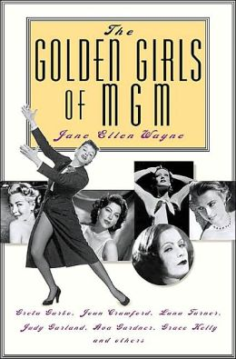 The Golden Girls of MGM: Greta Garbo, Joan Crawford, Lana Turner, Judy Garland....
