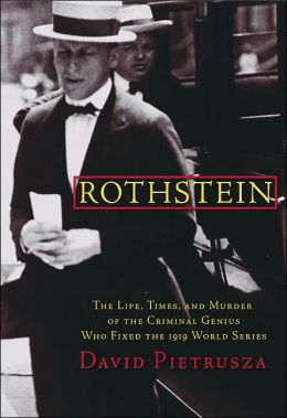 Rothstein: The Life, Times and Murder of the Criminal Genius Who Fixed the 1919 World Series