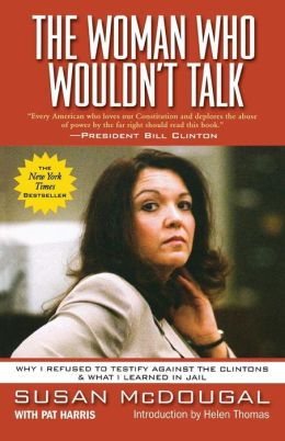 The Woman Who Wouldn't Talk: Why I Refused to Testify Against the Clintons