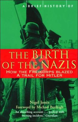 A Brief History of the Birth of the Nazis: How the Freikorps Blazed the Trail for Hitler