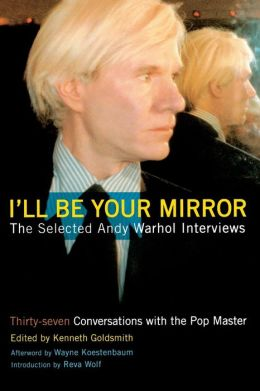 I'll Be Your Mirror: The Collected Andy Warhol Interviews