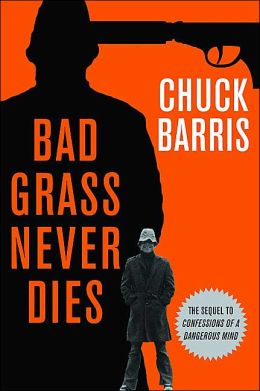 Bad Grass Never Dies: More Confessions of a Dangerous Mind