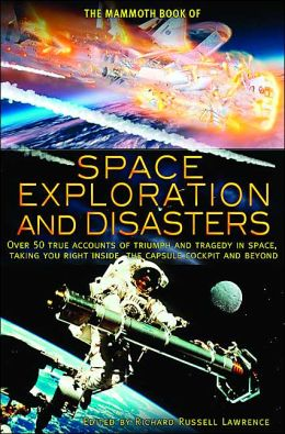 The Mammoth Book of Space Exploration and Disasters (The Mammoth Book of Series)