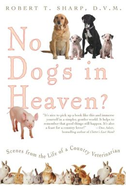 No Dogs in Heaven? Scenes from the Life of Country Veterinarian