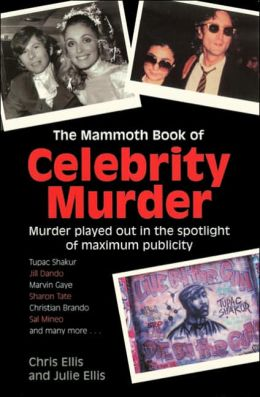Celebrity Murder: Murder Played Out in the Spotlight of Maximum Publicity
