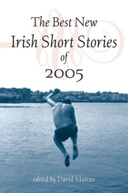 The Best New Irish Short Stories of 2005