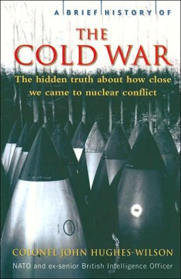 A Brief History of the Cold War: The Hidden Truth About How Close We Came to Nuclear War (A Brief History of Series)