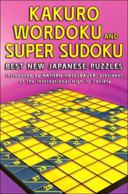 The Mammoth Book of Kakuro, Wordoku, and Super Sudoku: Best New Japanese Puzzles