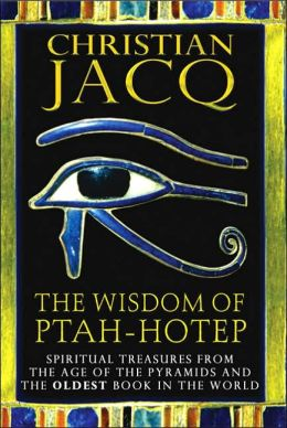 Wisdom of Ptah-Hotep: Spiritual Treasures from the Ancient Pyramids and the Oldest Book in the World