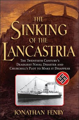 Sinking of the Lancastria: The Twentieth Century's Deadliest Naval Disaster and Churchill's Plot to Make It Disappear