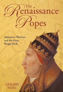 Renaissance Popes: Statesmen, Warriors and the Great Borgia Myth