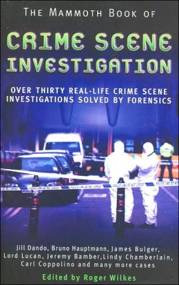 Mammoth Book of Crime Scene Investigation: When Only the Evidence Can Tell the Truth