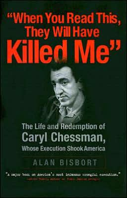 When You Read This, They Will Have Killed Me: The Life and Redemption of Caryl Chessman, Whose Execution Shook America