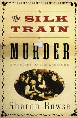 The Silk Train Murder: A Mystery of the Klondike
