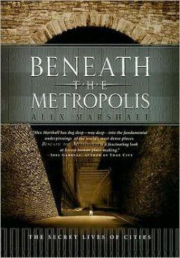 Beneath Metropolis: The Secret Life of Cities
