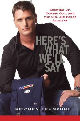 Here's What We'll Say: Growing up, Coming Out, and the U. S. Air Force Academy