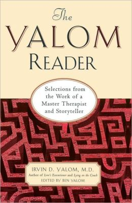 The Yalom Reader: Selections From The Work Of A Master Therapist And Storyteller