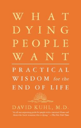 What Dying People Want: Practical Wisdom For The End Of Life