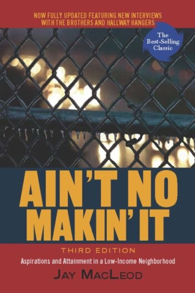 Ain't No Makin' It: Aspirations and Attainment in a Low-Income Neighborhood, Third Edition