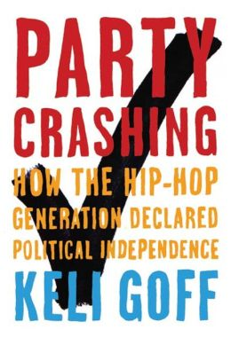 Party Crashing: How the Hip-Hop Generation Declared Political Independence