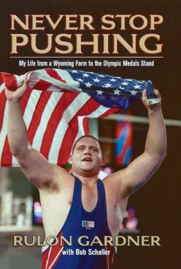 Never Stop Pushing: My Life from a Wyoming Farm to the Olympic Medals Stand