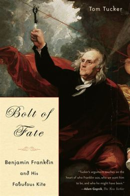 Bolt Of Fate: Benjamin Franklin And His Fabulous Kite