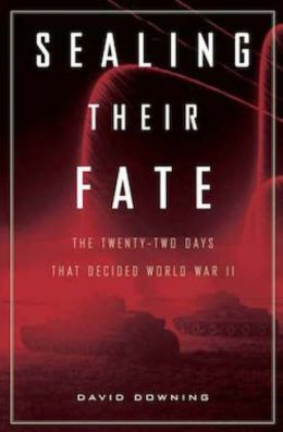 Sealing Their Fate: The Twenty-two Days That Decided World War II