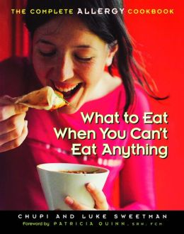 What to Eat When You Can't Eat Anything: The Complete Allergy Cookbook