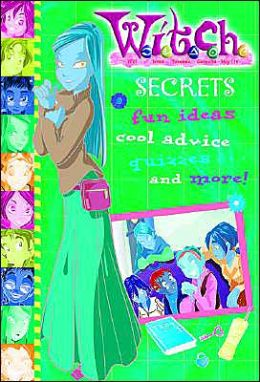 W.I.T.C.H.: Secrets: Fun Ideas, Cool Advice, Quizzes ... and More!