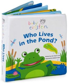 Baby Einstein: Who Lives in the Pond?: A Splash and Giggle Bath Book