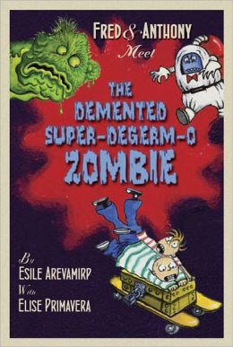 Fred and Anthony Meet the Demented Super-deGerm-O Zombie