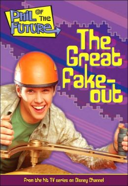 Phil of the Future: The Great Fake-Out - Book #2: Junior Novel