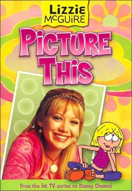 Lizzie McGuire: Picture This! - Book #5: Junior Novel