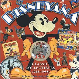 Disneyana: Classic Collectibles 1928-1958