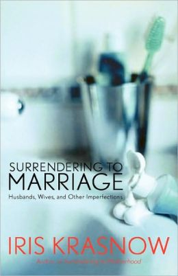 Surrendering To Marriage: Husbands, Wives, And Other Imperfections