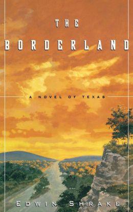 The Borderland: A Novel of Texas