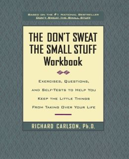 The Don't Sweat the Small Stuff Workbook: Exercises, Questions, and Self-Tests to Help You Keep the Little Things from Taking Over Your Life
