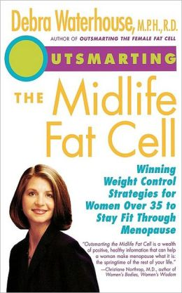Outsmarting the Midlife Fat Cell: Winning Weight Control Strategies for Women Over 35 to Stay Fit Through Menopause