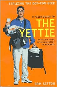A Field Guide to the Yettie: America's Young, Entreprenurial Technocrats