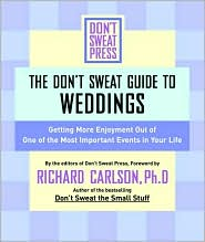 The Don't Sweat Guide for Weddings: Get More Enjoyment Out of One of the Most Important Events in Your Life