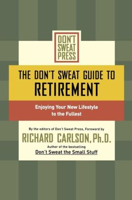 The Don't Sweat Guide to Retirement: Enjoying Your New Lifestyle to the Fullest