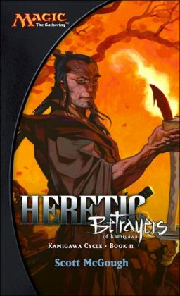 Heretic: Betrayers of Kamigawa (Kamigawa Cycle Series Book II)