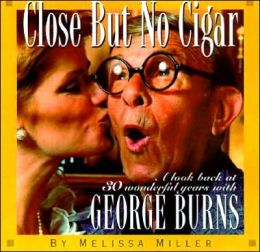 Close but No Cigar: 30 Wonderful Years with George Burns