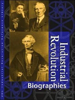 Industrial Revolution Reference Library Biographies: Biographies