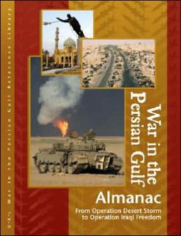 War in the Persian Gulf Almanac: From Operation Desert Storm to Operation Iraqi Freedom