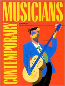 Contemporary Musicians Volume 60: Profiles of the People in Music