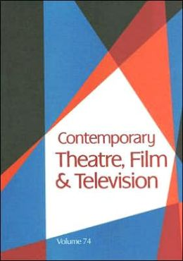 Contemporary Theatre, Film and Television, Volume 74: A Biographical Guide Featuring Performers, Directors, Writers, Producers, Designers, Managers, Choreographers, Technicians, Composers, Executives, Dancers, and Critics in the United States, Canada, Gre